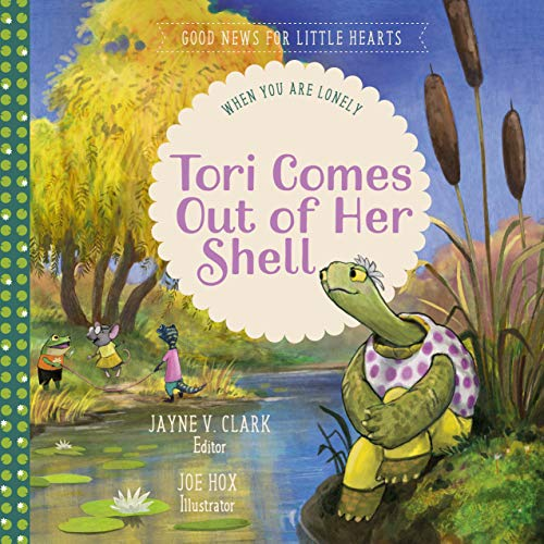 Tori Comes Out of Her Shell: When You Are Lonely (Good News for Little Hearts Series) (English Edition)