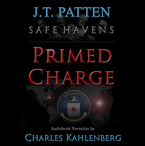 Safe Havens: Primed Charge     A Sean Havens Black Ops Novel, Book 2              By:                                                                                                                                 J.T. Patten                               Narrated by:                                                                                                                                 Charles Kahlenberg                      Length: 14 hrs and 17 mins     19 ratings     Overall 4.3