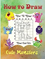 How To Draw Cute Monsters: A Step-by-Step Drawing and Activity Book for Kids to Learn to Draw Cute Monsters