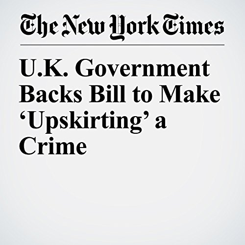 U.K. Government Backs Bill to Make 'Upskirting' a Crime copertina
