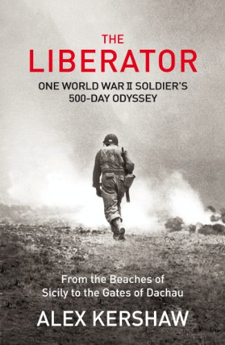 The Liberator: One World War II Soldier's 500-Day Odyssey From the Beaches of Sicily to the Gates of Dachau (English Edition)