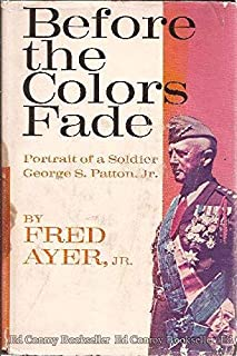 Before the colors fade;: A portrait of a soldier: George S. Patton, Jr.,