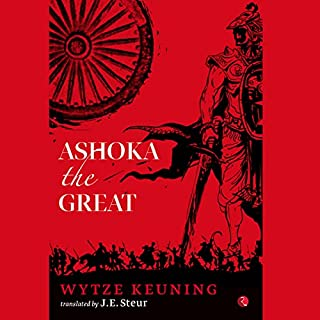 Ashoka the Great                   Written by:                                                                                                                                 Wytze Keuning,                                                                                        J. E. Steur - translator                               Narrated by:                                                                                                                                 Sagar Arya                      Length: 43 hrs and 39 mins     3 ratings     Overall 4.7
