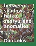 between shadows—haiku, senryu, and anomalies