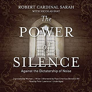 The Power of Silence     Against the Dictatorship of Noise              By:                                                                                                                                 Robert Cardinal Sarah,                                                                                        Nicolas Diat,                                                                                        Michael J. Miller - translator                               Narrated by:                                                                                                                                 Peter Lawrence                      Length: 10 hrs and 4 mins     57 ratings     Overall 4.5