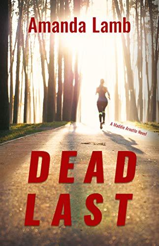 Dead Last: A Maddie Arnette Novel (Maddie Arnette Novels)