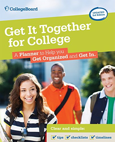 Download Get It Together for College: A Planner to Help You Get Organized and Get in 1457304295