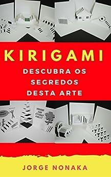 KIRIGAMI - Descubra os segredos desta arte por [Jorge Nonaka]