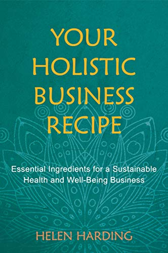 Your Holistic Business Recipe: Essential Ingredients for a Sustainable Health and Well-being Business (English Edition)