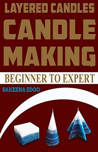 Layered Candles: Candle Making (Beginner to Expert Book 17)