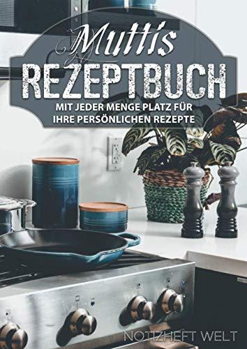 Muttis Rezeptbuch mit jeder Menge Platz für Ihre persönlichen Rezepte: Individuelles Kochbuch für ihre besten Kreationen - mit Doppelseiten für 60 Rezepte ca. A4