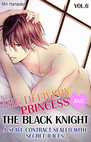 The Delivery Princess and the Black Knight - Vol.6 (TL Manga): A Slave Contract Sealed with Secret Juices (English Edition)