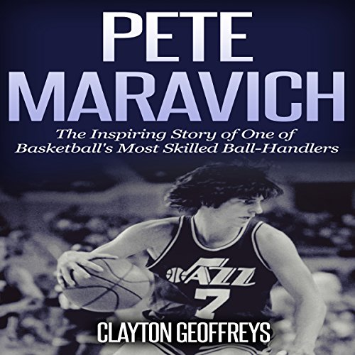 Pete Maravich: The Inspiring Story of One of Basketball's Most Skilled Ball-Handlers audiobook cover art