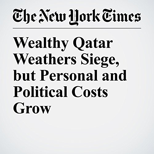 Wealthy Qatar Weathers Siege, but Personal and Political Costs Grow copertina