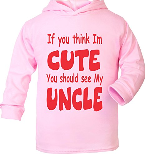 Print4U If You Think I'm Cute You Should See My Uncle Supersoft bébé Sweat à Capuche - Rose - 6 Mois