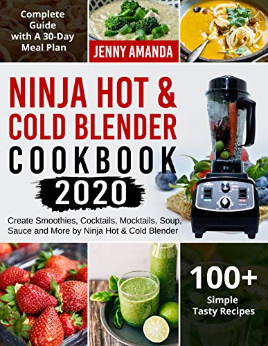 Ninja Hot & Cold Blender Cookbook 2020: Create Smoothies, Cocktails, Mocktails, Soup, Sauce and More by Ninja Hot & Cold Blender| Complete Guide with A 30-Day Meal Plan| 100+ Simple Tasty Recipes