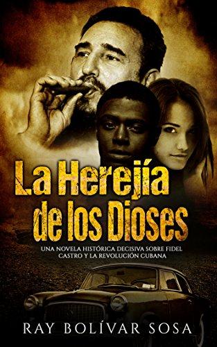 La Herejía de los Dioses: Una novela histórica decisiva sobre Fidel Castro y la Revolución Cubana (Parte nº 1)