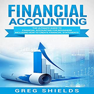 Financial Accounting     The Ultimate Guide to Financial Accounting for Beginners Including How to Create and Analyze Financial Statements              By:                                                                                                                                 Greg Shields                               Narrated by:                                                                                                                                 Angela Julian                      Length: 2 hrs and 36 mins     10 ratings     Overall 5.0