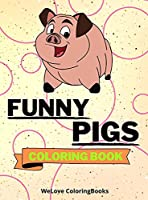 Funny Pigs Coloring Book: Cute Pigs Coloring Book Adorable Pigs Coloring Pages for Kids 25 Incredibly Cute and Lovable Pigs