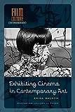 Exhibiting Cinema in Contemporary Art (Film Culture in Transition)