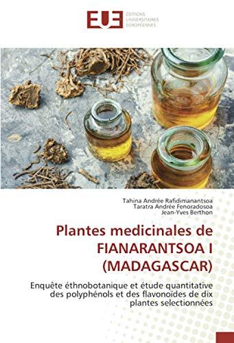 Plantes medicinales de FIANARANTSOA I (MADAGASCAR): Enquête éthnobotanique et étude quantitative des polyphénols et des flavonoïdes de dix plantes selectionnées