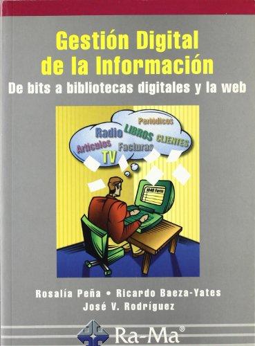 Gestión Digital de la Información. De bits a bibliotecas digitales y la web.