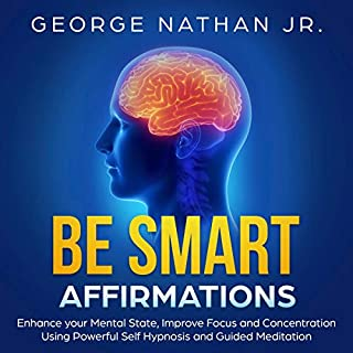 Be Smart Affirmations     Guided Hypnosis to Help You Unlock Your Brain's Full Potential by Boosting Your Mental Strength, Improving IQ and Unleashing Creativity              By:                                                                                                                                 George Nathan Jr.                               Narrated by:                                                                                                                                 Robert Anthony                      Length: 33 mins     19 ratings     Overall 5.0