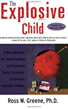 The Explosive Child - A New Approach For Understanding And Parenting Easily Frustrated, Chronically Inflexible Children