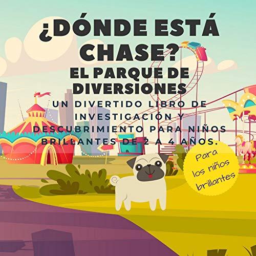 ¿Dónde está Chase? El Parque De Diversiones: Un divertido libro de investigación y descubrimiento para niños brillantes de 2 a 4 años