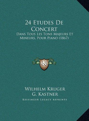 24 Etudes de Concert: Dans Tous Les Tons Majeurs Et Mineurs, Pour Piano (1867)