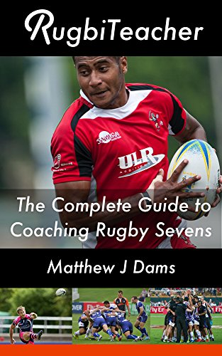 RugbiTeacher: The Complete Guide to Coaching Rugby Sevens (English Edition)
