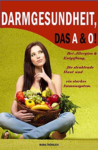 DARMGESUNDHEIT, DAS A&O! Bei Allergien & Entgiftung, für strahlende Haut und ein starkes Immunsystem.