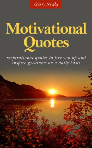 Book: Motivational Quotes - Inspirational quotes to fire you up and inspire greatness on a daily basis by Garry Newby