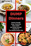 Dump Dinners: Family-Friendly Soup, Casserole, Slow Cooker and Skillet Recipes Inspired by The Mediterranean Diet: One-Pot Mediterranean Diet Cookbook (Healthy Eating on a Budget)