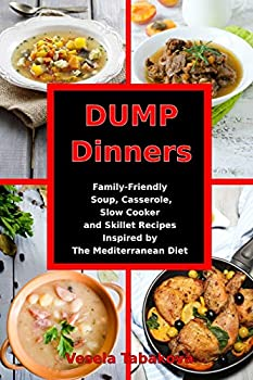 Dump Dinners  Family-Friendly Soup Casserole Slow Cooker and Skillet Recipes Inspired by The Mediterranean Diet  One-Pot Mediterranean Diet Cookbook  Healthy Eating on a Budget