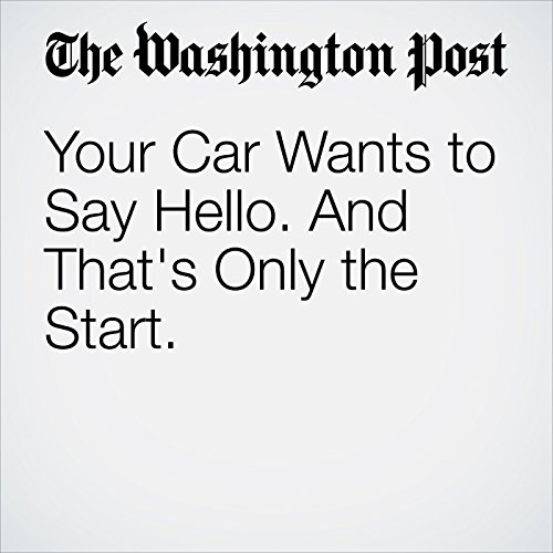 Your Car Wants to Say Hello. And That's Only the Start. copertina
