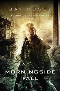 Morningside Fall (Legends of the Duskwalker Book 2) by [Jay Posey, Steven Meyer-Rassow]