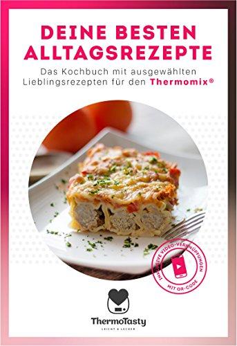 Deine besten Alltagsrezepte: Das Kochbuch mit ausgewählten Lieblingsrezepten für den Thermomix® inkl. Schritt-für-Schritt Videoanleitungen