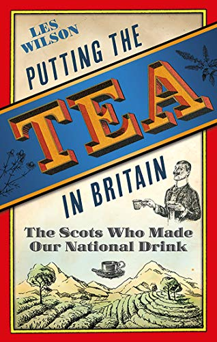 Putting the Tea in Britain: The Scots Who Made Our National Drink (English Edition)