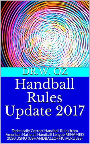 Handball Rules Update 2017: Technically Correct Handball Rules from American National Handball League RENAMED 2020 USHO (USHANDBALLOFFICIALRULES) (English Edition)