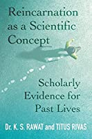 Reincarnation as a Scientific Concept: Scholarly Evidence for Past Lives