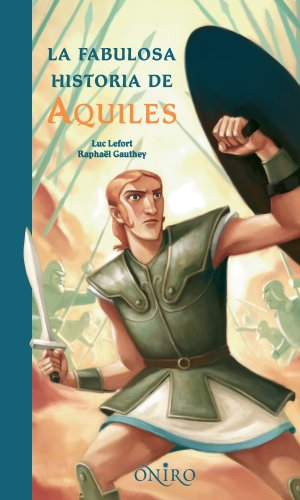 LA FABULOSA HISTORIA DE AQUILES (ONIRO - LIBROS ILUSTRADOS I)