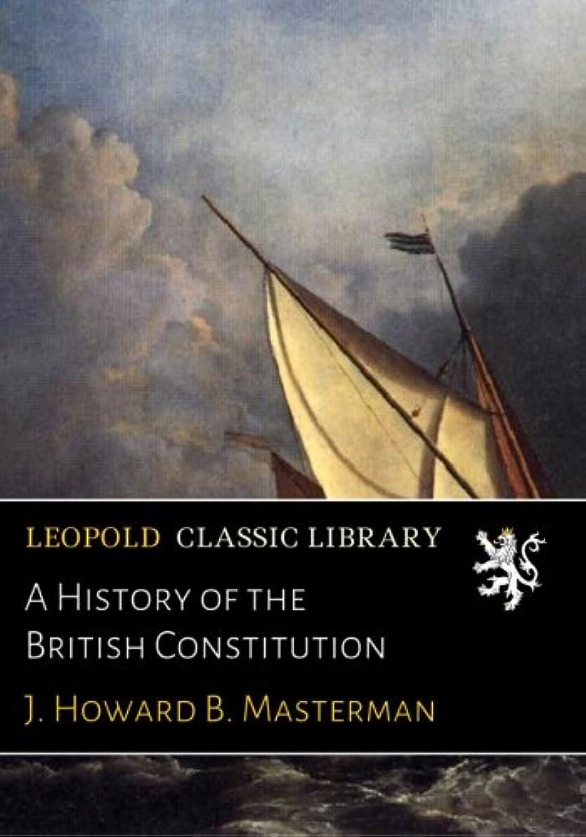 辞任する悲劇的な発火するA History of the British Constitution