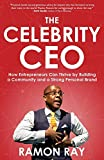 The Celebrity CEO: How Entrepreneurs Can Thrive by Building a Community and a Strong Personal Brand