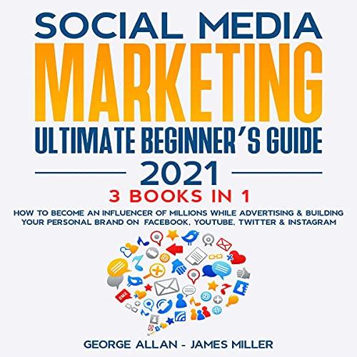 Social Media Marketing Ultimate Beginner's Guide 2021 cover art