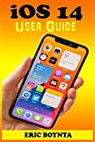 iOS 14 User Guide: The Practical Manual For Beginners And Seniors To Effectively Master The New...