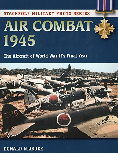 Air Combat 1945: The Aircraft of World War II's Final Year (Stackpole Military Photo)