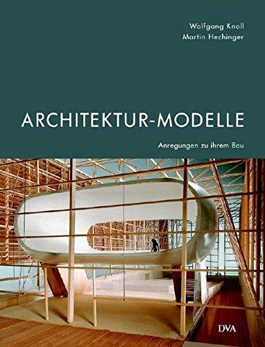 Architektur-Modelle: Anregungen zu ihrem Bau