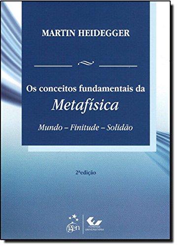 Os Conceitos Fundamentais da Metafísica - Mundo - Finitude - Solidão