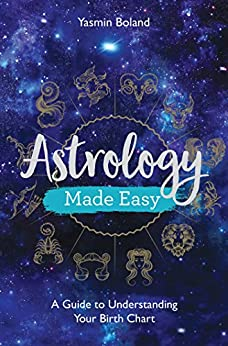 Astrology Made Easy: A Guide to Understanding Your Birth Chart by [Yasmin Boland]